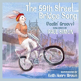 The 59th Street Bridge Song (Feelin' Groovy) (A Children's Picture Book) by Paul Simon, Keith Henry Brown, 9781617757983