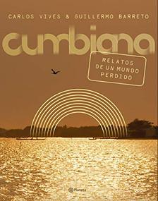 Cumbiana (Relatos de un mundo perdido) by Carlos Vives, Guillermo Barreto, 9789584292216