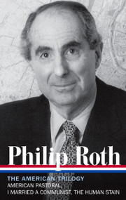 Philip Roth: The American Trilogy 1997-2000 (LOA #220) (American Pastoral / I Married a Communist / The Human Stain) by Philip Roth, Ross Miller, 9781598531039