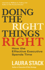 Doing the Right Things Right (How the Effective Executive Spends Time) by Laura Stack, William A. Cohen, 9781626565661