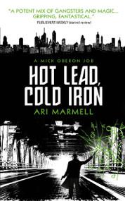 Hot Lead, Cold Iron (A Mick Oberon Job Book 1) - 9781781168226 by Ari Marmell, 9781781168226