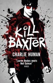 Kill Baxter - 9781783294763 by Charlie Human, 9781783294763
