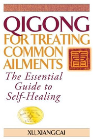 Qigong for Treating Common Ailments (The Essential Guide to Self Healing) by Xu Xiangcai, 9781886969704