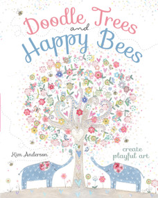 Doodle Trees and Happy Bees (Create Playful Art) by Kim Anderson, 9781440342110