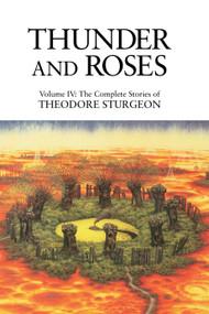 Thunder and Roses (Volume IV: The Complete Stories of Theodore Sturgeon) by Theodore Sturgeon, Paul Williams, James Gunn, 9781556432521