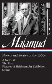 Bernard Malamud: Novels & Stories of the 1960s (LOA #249) (A New Life / The Fixer / Pictures of Fidelman: An Exhibition / stories) by Bernard Malamud, 9781598532937