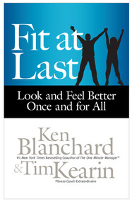 Fit at Last (Look and Feel Better Once and for All) by Ken Blanchard, Tim Kearin, 9781626560604