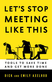 Let's Stop Meeting Like This (Tools to Save Time and Get More Done) by Dick Axelrod, Emily Axelrod, 9781626560819