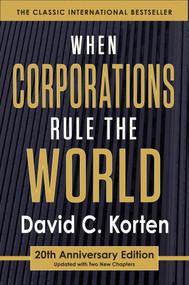 When Corporations Rule the World by David C. Korten, 9781626562875