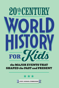 20th Century World History for Kids (The Major Events that Shaped the Past and Present) by Judy Dodge Cummings, 9781648767616