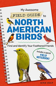 My Awesome Field Guide to North American Birds (Find and Identify Your Feathered Friends) by Mike Graf, 9781648763540