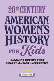 20th Century American Women's History for Kids (The Major Events that Shaped the Past and Present) by Carrie Cagle, 9781648767593