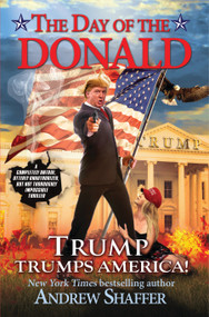 The Day of the Donald (Trump Trumps America) by Andrew Shaffer, 9781683310457