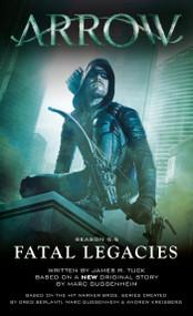 Arrow: Fatal Legacies by Marc Guggenheim, James R. Tuck, 9781783295210