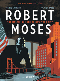 Robert Moses (The Master Builder of New York City) by Pierre Christin, Olivier Balez, 9781910620366