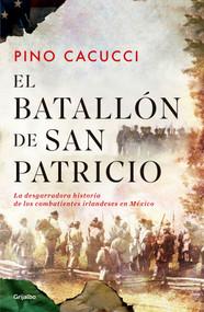 El batallón de San Patricio / St. Patrick's Battalion by Pino Cacucci, 9786073164900
