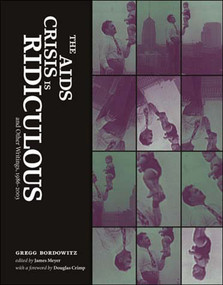 The AIDS Crisis Is Ridiculous and Other Writings, 1986-2003 by Gregg Bordowitz, James Meyer, 9780262524599