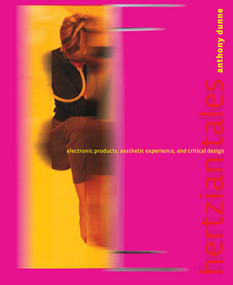 Hertzian Tales (Electronic Products, Aesthetic Experience, and Critical Design) by Anthony Dunne, 9780262541992