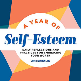A Year of Self-Esteem (Daily Reflections and Practices for Embracing Your Worth) by Judith Belmont, 9781638073406