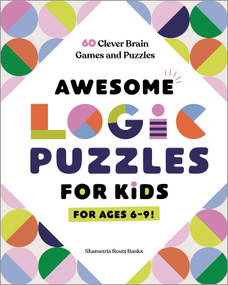 Awesome Logic Puzzles for Kids (60 Clever Brain Games and Puzzles) by Shametria Routt Banks, 9781648767111