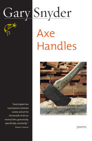 Axe Handles (Poems) by Gary Snyder, 9781593760571