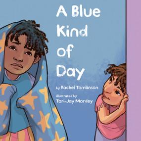 A Blue Kind of Day by Rachel Tomlinson, Tori-Jay Mordey, 9780593324011
