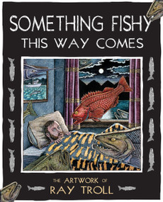 Something Fishy This Way Comes (The Artwork of Ray Troll) by Ray Troll, 9781570616822