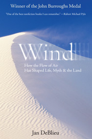 Wind (How the Flow of Air Has Shaped Life, Myth, and the Land) by Jan Deblieu, 9781593760946