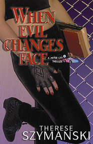 When Evil Changes Face by Therese Szymanski, 9780967775333