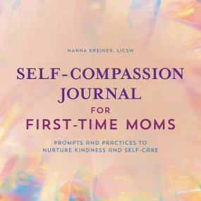 Self-Compassion Journal for First-Time Moms (Prompts and Practices to Nurture Kindness and Self-Care) by Hanna Kreiner, 9781638074199