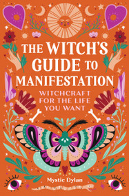 The Witch's Guide to Manifestation (Witchcraft for the Life You Want) by Mystic Dylan, 9781648763502