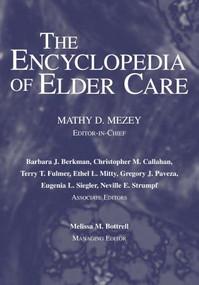 The Encyclopedia of Elder Care by Mathy D. Mezey, R.N., 9781591021896