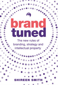Brand Tuned (The new rules of branding, strategy and intellectual property) by Shireen Smith, 9781788602693