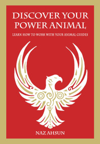 Discover Your Power Animal (Learn How to Work with Your Animal Guide) by Naz Ahsun, 9781789562170