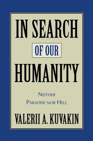 In Search of Our Humanity (Neither Paradise Nor Hell) by Valerii Aleksandrovich Kuvakin, 9781573928854