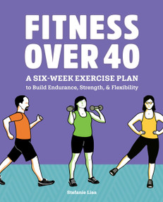 Fitness Over 40 (A Six-Week Exercise Plan to Build Endurance, Strength, & Flexibility) by Stefanie Lisa, 9781648769719