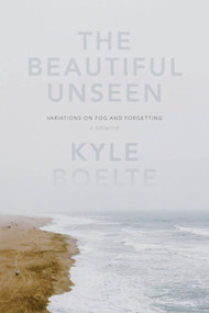 The Beautiful Unseen (A Memoir) by Kyle Boelte, 9781619024588