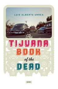 Tijuana Book of the Dead by Luis Alberto Urrea, 9781619024823