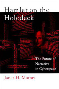 Hamlet on the Holodeck (The Future of Narrative in Cyberspace) by Janet H. Murray, 9780262631877