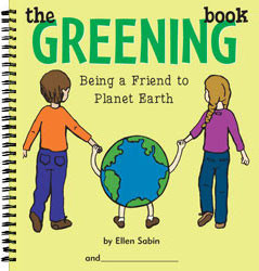 The Greening Book: Being a Friend to Planet Earth by Ellen Sabin, 9780975986868