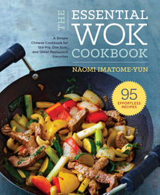 The Essential Wok Cookbook (A Simple Chinese Cookbook for Stir-Fry, Dim Sum, and Other Restaurant Favorites) - 9781638788010 by Naomi Imatome-Yun, 9781638788010