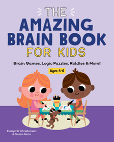 The Amazing Brain Book for Kids (Brain Games, Logic Puzzles, Riddles & More!) by Evelyn B. Christensen, Susan Christensen, 9781648763564