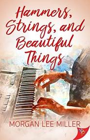 Hammers, Strings, and Beautiful Things by Morgan Lee Miller, 9781635555387