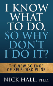 I Know What to Do So Why Don't I Do It? - Second Edition (The New Science of Self-Discipline) by Nick Hall, 9781722510589