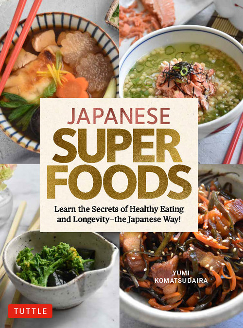 Japanese Superfoods (Learn the Secrets of Healthy Eating and Longevity - the Japanese Way!) by Yumi Komatsudaira, 9784805316429
