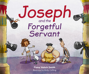 Joseph and the Forgetful Servant by Fiona Veitch Smith, 9780281074716