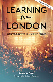 Learning from London (Church Growth in Unlikely Places) by Jason A. Fout, 9780880284783