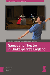 Games and Theatre in Shakespeare's England by Tom Bishop, Gina Bloom, Erika T. Lin, 9789463723251