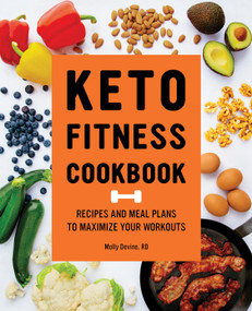 Keto Fitness Cookbook (Recipes and Meal Plans to Maximize Your Workouts) by Molly Devine, 9781648768941
