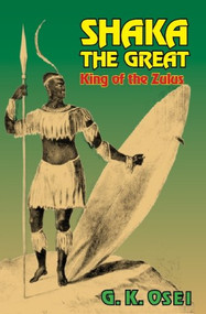 Shaka the Great (King of the Zulus) by G.K. Osei, 9781580730303